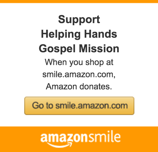 Support Helping Hands Gospel Mission when you shop at Amazon Smile.